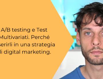 A/B Testing e Test Multivariati. Perché inserirli in una strategia di digital marketing