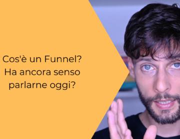 Cos'è un Funnel nel Digital Marketing ? Ha ancora senso parlarne oggi?